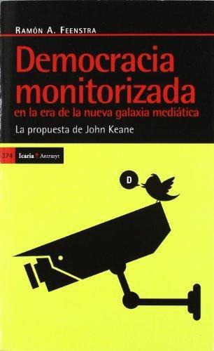 Democracia Monitorizada En La Era De La Nueva Galaxia Mediatica. La Propuesta De John Keane