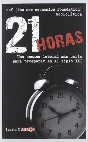 21 Horas. Una Semana Laboral Mas Corta Para Prosperar En El Siglo Xxi