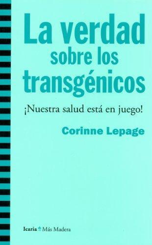 Verdad Sobre Los Transgenicos. Nuestra Salud Esta En Juego!, La
