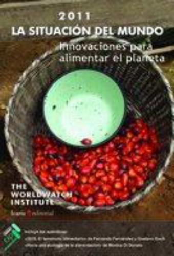 Situacion Del Mundo 2011. Innovaciones Para Alimentar El Planeta, La