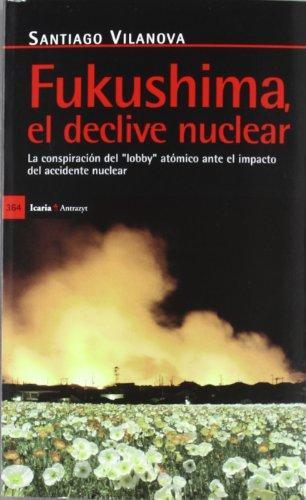 Fukushima El Declive Nuclear. La Conspiracion Del Lobby Atomico Ante El Impacto Del Accidente Nuclear