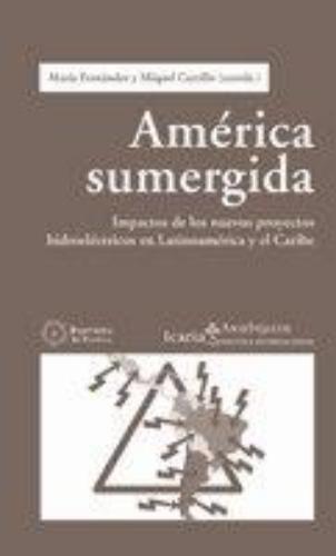 America Sumergida Impactos De Los Nuevos Proyectos Hidroelectricos En Latinoamerica