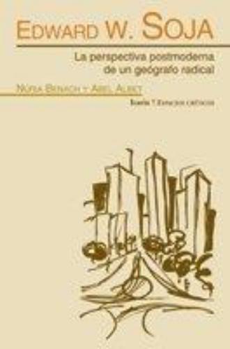 Edward W. Soja. La Perspectiva Postmoderna De Un Geografo Radical