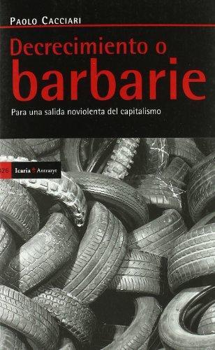 Decrecimiento O Barbarie. Para Una Salida Noviolenta Del Capitalismo