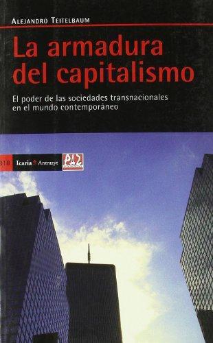 Armadura Del Capitalismo. El Poder De Las Sociedades Transnacionales En El Mundo Contemporaneo, La