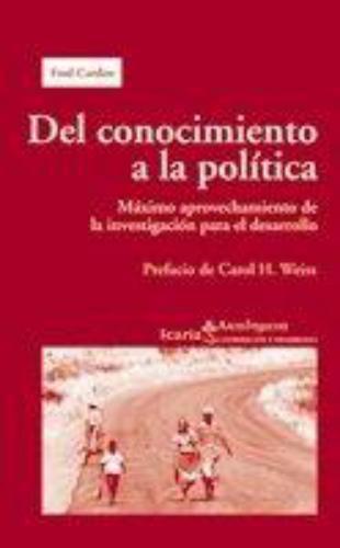Del Conocimiento A La Politica. Maximo Aprovechamiento De La Investigacion Para El Desarrollo