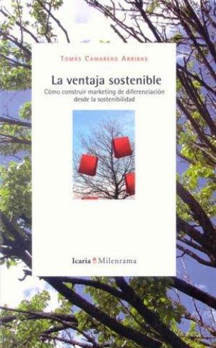 Ventaja Sostenible. Como Construir Marketing De Diferenciacion Desde La Sostenibilidad, La