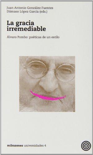 Gracia Irremediable. Alvaro Pombo: Poeticas De Un Estilo, La