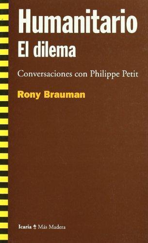 Humanitario El Dilema. Conversaciones Con Philippe Petit