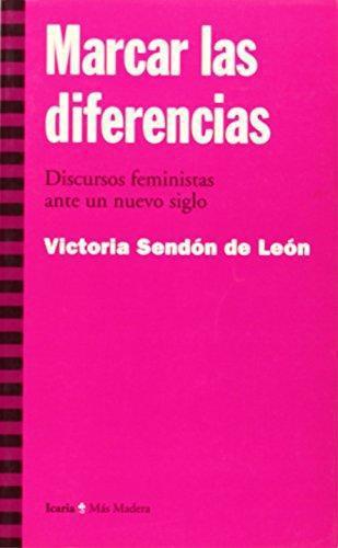 Marcar Las Diferencias. Discursos Feministas Ante Un Nuevo Siglo