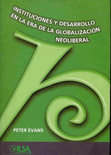 Instituciones Y Desarrollo En La Era De La Globalizacion Neoliberal