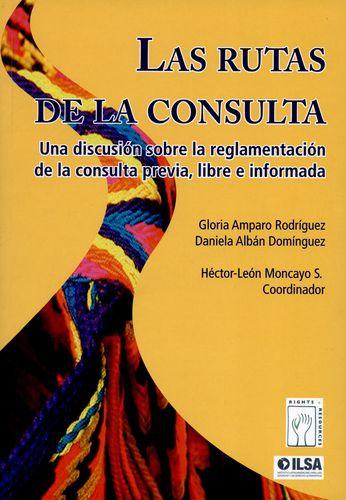 Rutas De La Consulta. Una Discusion Sobre La Reglamentacion De La Consulta Previa Libre E Informada, Las