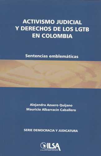 Activismo Judicial Y Derechos De Los Lgtb En Colombia. Sentencias Emblematicas