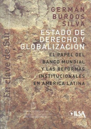 Estado De Derecho Y Globalizacion. El Papel Del Banco Mundial Y Las Reformas Institucionales En America Latina