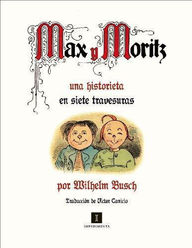 Max Y Moritz. Una Historieta En Siete Travesuras