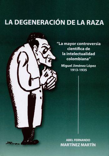 Degeneracion De La Raza. La Mayor Controversia Cientifica De La Intelectualidad Colombiana, La