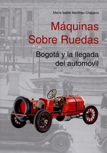 Maquinas Sobre Ruedas. Bogota Y La Llegada Del Automovil