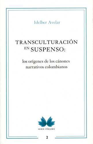 Transculturacion En Suspenso Los Origenes De Los Canones Narrativos Colombianos