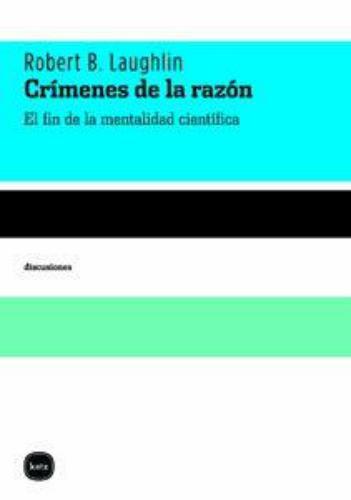 Crimenes De La Razon. El Fin De La Mentalidad Cientifica