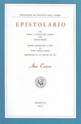 Epistolario De Angel Y Rufino Jose Cuervo Con Rafael Pombo