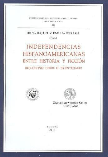 Independencias Hispanoamericanas. Entre Historia Y Ficcion