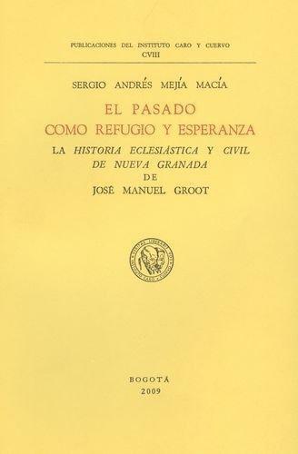 Pasado Como Refugio Y Esperanza. La Historia Eclesiastica Y Civil De Nueva Granada De Jose Manuel Groot, El