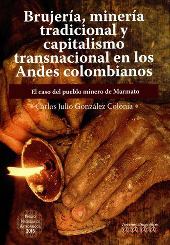 Brujeria Mineria Tradicional Y Capitalismo Transnacional En Los Andes Colombianos