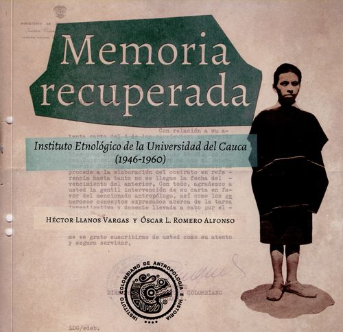 Memoria Recuperada Instituto Etnologico De La Universidad Del Cauca 1946-1960