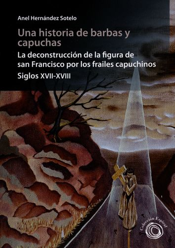 Una Historia De Barbas Y Capuchas La Deconstruccion De La Figura De San Francisco Por Los Frailes Capuchinos S
