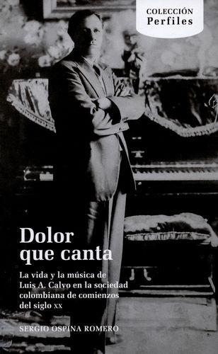 Dolor Que Canta La Vida Y La Musica De Luis A. Calvo En La Sociedad Colombiana De Comienzos De Siglo Xx