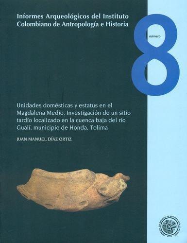 Informes Arqueologicos No. 08 Unidades Domesticas Y Estatus En El Magdalena Medio