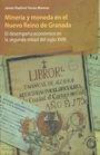 Mineria Y Moneda En El Nuevo Reino De Granada El Desempeño Economico En La Segunda Mitad Del Siglo Xviii