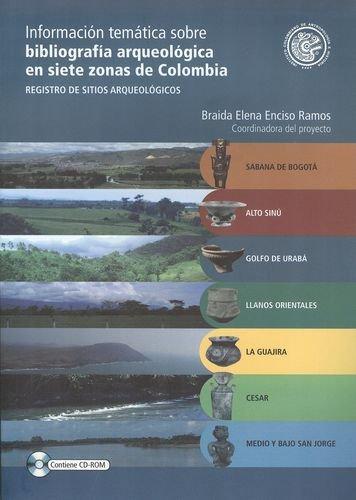Informacion Tematica Sobre (Incluye Cd) Bibliografia Arqueologica En Siete Zonas De Colombia