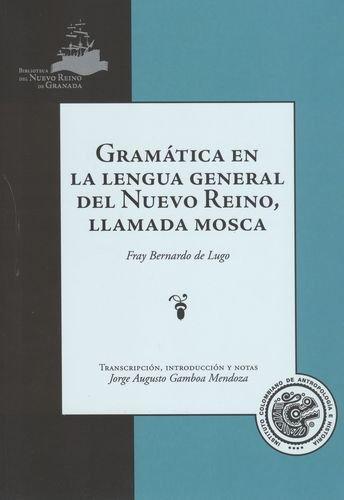 Gramatica En La Lengua General Del Nuevo Reino, Llamada Mosca