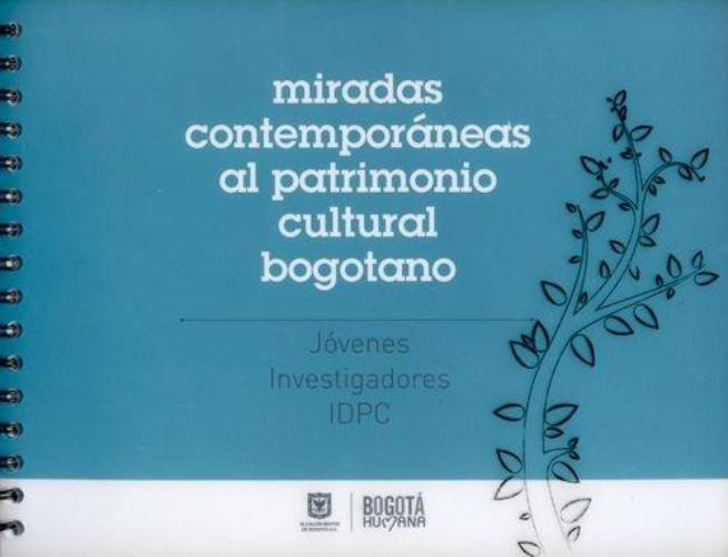 Miradas Contemporaneas Al Patrimonio Cultural Bogotano