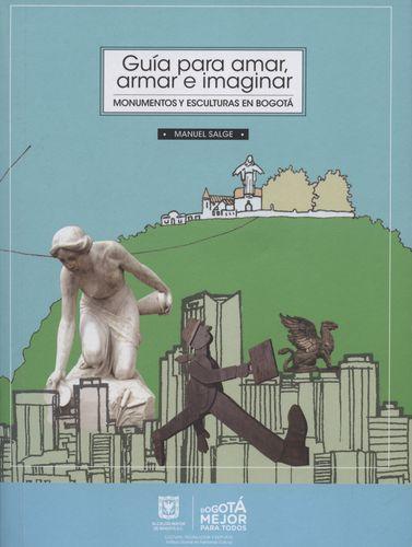Guia Para Amar Armar E Imaginar. Monumentos Y Esculturas En Bogota