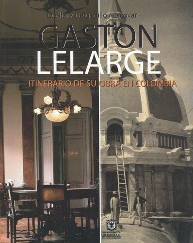 Gaston Lelarge Itinerario De Su Obra En Colombia