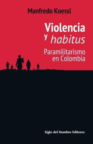 Violencia Y Habitus. Paramilitarismo En Colombia