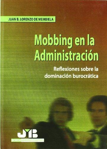 Mobbing En La Administracion. Reflexiones Sobre La Dominacion Burocratica
