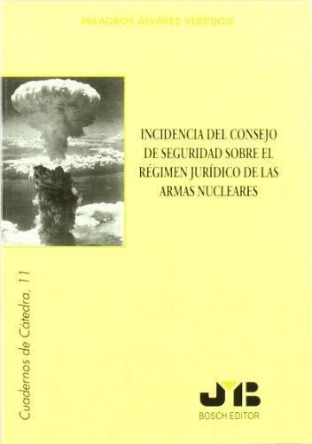 Incidencia Del Consejo De Seguridad Sobre El Regimen Juridico De Las Armas Nucleares