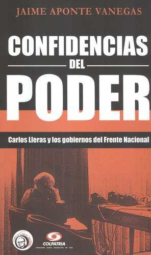Confidencias Del Poder. Carlos Lleras Y Los Gobiernos Del Frente Nacional