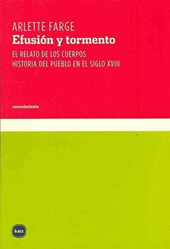 Efusion Y Tormento. El Relato De Los Cuerpos Historia Del Pueblo En El Siglo Xviii