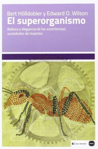 Superorganismo. Belleza Y Elegancia De Las Asombrosas Sociedades De Insectos, El