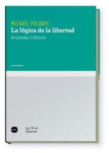 Logica De La Libertad. Reflexiones Y Replicas, La