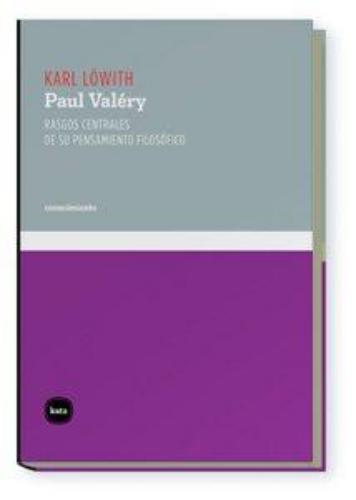 Paul Valery Rasgos Centrales De Su Pensamiento Filosofico
