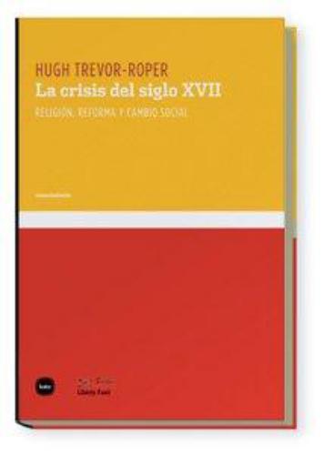 Crisis Del Siglo Xvii. Religion, Reforma Y Cambio Social, La