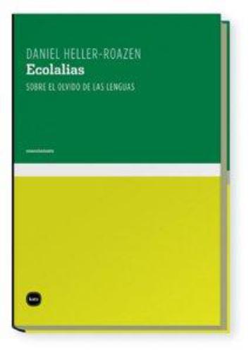 Ecolalias. Sobre El Olvido De Las Lenguas