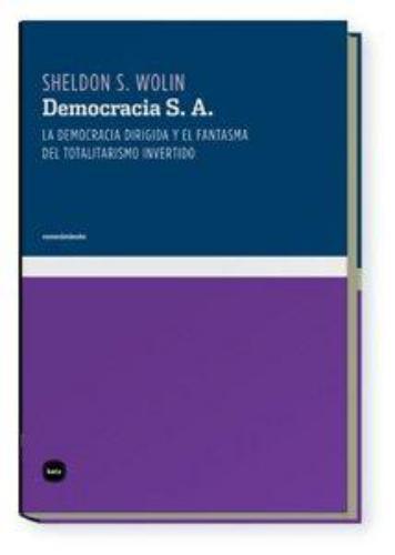 Democracia S.A. La Democracia Dirigida Y El Fantasma Del Totalitarismo Invertido
