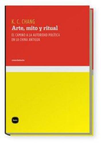 Arte Mito Y Ritual. El Camino A La Autoridad Politica En La China Antigua