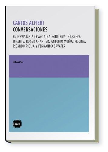 Conversaciones Entrevistas A Cesar Aira, Guillermo Cabrera Infante, Roger Chartier, Antonio Muñoz Molina